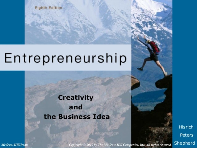 Hisrich Peters Shepherd Creativity and the Business Idea Copyright © 2010 by The McGraw-Hill Companies, Inc. All rights re...