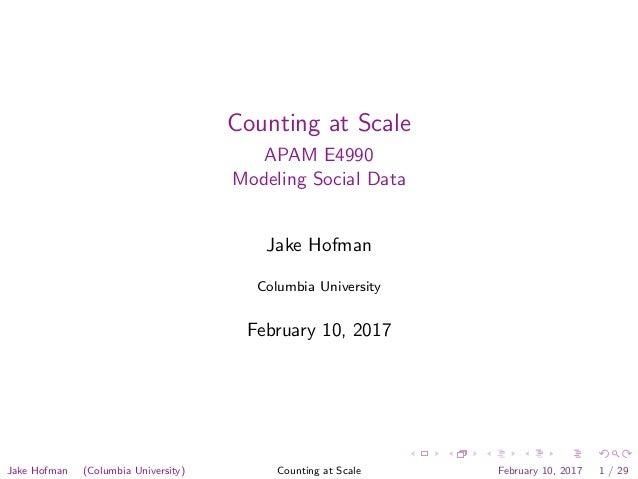Counting at Scale APAM E4990 Modeling Social Data Jake Hofman Columbia University February 10, 2017 Jake Hofman (Columbia ...