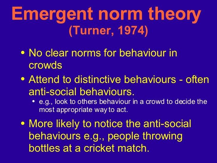 Emergent norm theory  (Turner, 1974) <ul><li>No clear norms for behaviour in crowds </li></ul><ul><li>Attend to distinctiv...