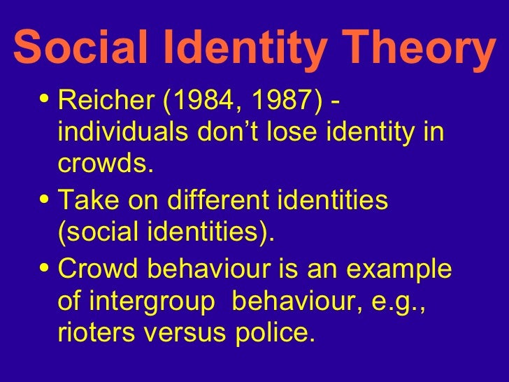 Social Identity Theory <ul><li>Reicher (1984, 1987) - individuals don't lose identity in crowds. </li></ul><ul><li>Take on...