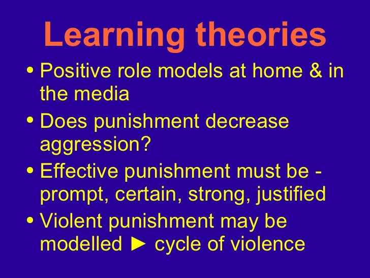Learning theories <ul><li>Positive role models at home & in the media </li></ul><ul><li>Does punishment decrease aggressio...