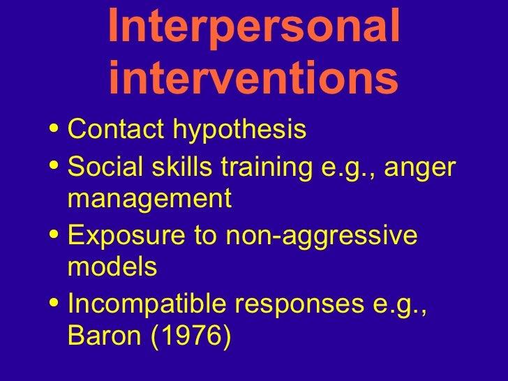 Interpersonal interventions <ul><li>Contact hypothesis </li></ul><ul><li>Social skills training e.g., anger management </l...