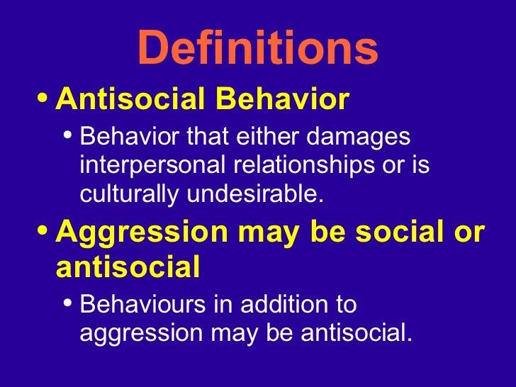Definitions <ul><li>Antisocial Behavior </li></ul><ul><ul><li>Behavior that either damages interpersonal relationships or ...