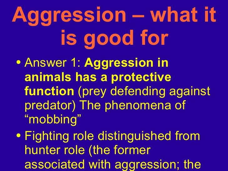 """<ul><li>Answer 1:  Aggression in animals has a protective function  (prey defending against predator) The phenomena of """"mo..."""