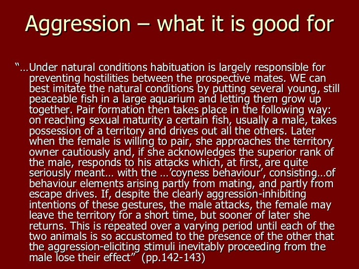"""Aggression – what it is good for <ul><li>""""… Under natural conditions habituation is largely responsible for preventing hos..."""