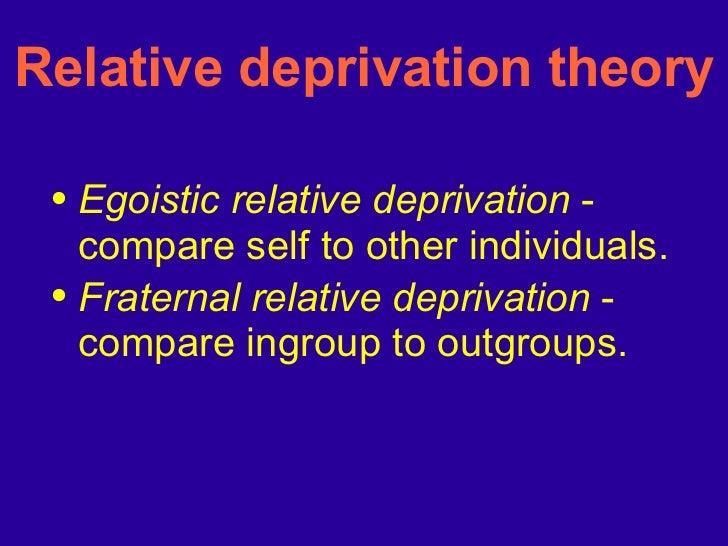 Relative deprivation theory <ul><li>Egoistic relative deprivation  - compare self to other individuals. </li></ul><ul><li>...
