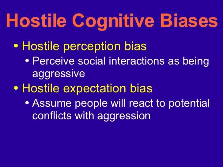 Hostile Cognitive Biases <ul><li>Hostile perception bias </li></ul><ul><ul><li>Perceive social interactions as being aggre...