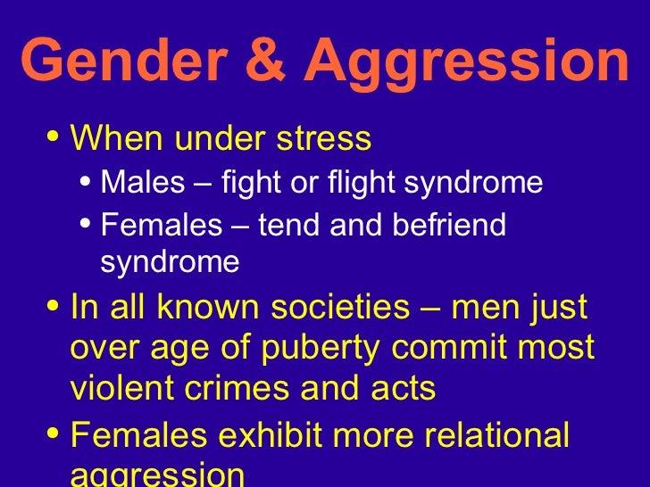 Gender & Aggression <ul><li>When under stress </li></ul><ul><ul><li>Males – fight or flight syndrome </li></ul></ul><ul><u...