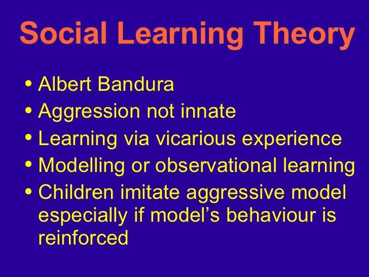 Social Learning Theory <ul><li>Albert Bandura </li></ul><ul><li>Aggression not innate </li></ul><ul><li>Learning via vicar...