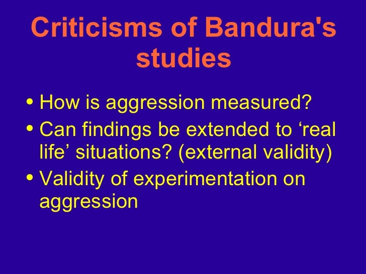 <ul><li>How is aggression measured? </li></ul><ul><li>Can findings be extended to 'real life' situations? (external validi...