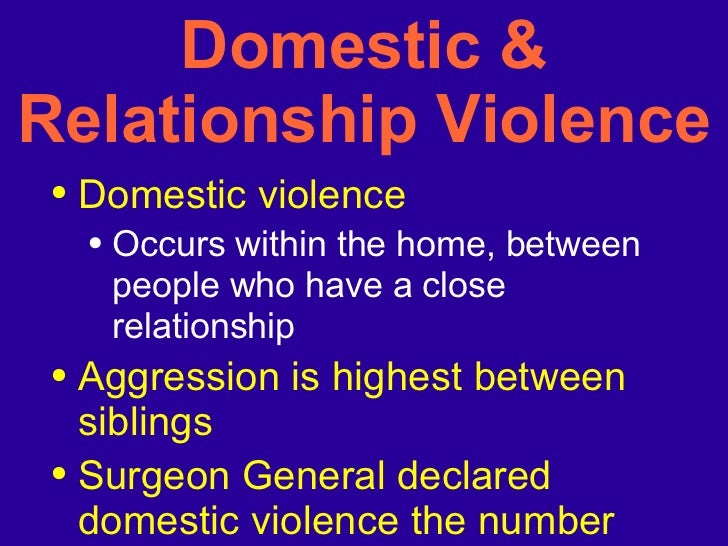 Domestic & Relationship Violence <ul><li>Domestic violence </li></ul><ul><ul><li>Occurs within the home, between people wh...