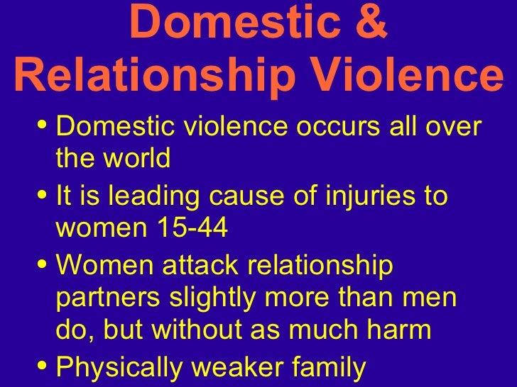 Domestic & Relationship Violence <ul><li>Domestic violence occurs all over the world </li></ul><ul><li>It is leading cause...