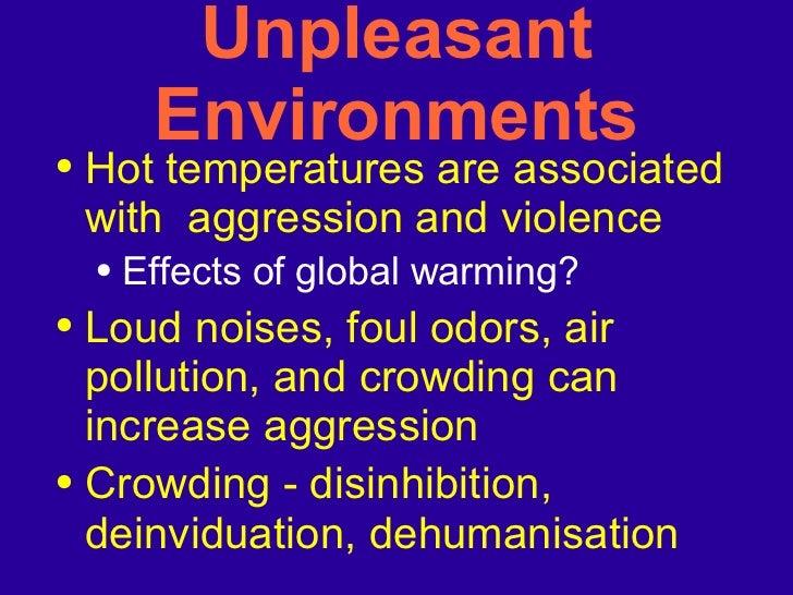 Unpleasant Environments <ul><li>Hot temperatures are associated with  aggression and violence </li></ul><ul><ul><li>Effect...