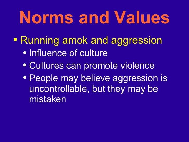 Norms and Values <ul><li>Running amok and aggression </li></ul><ul><ul><li>Influence of culture </li></ul></ul><ul><ul><li...