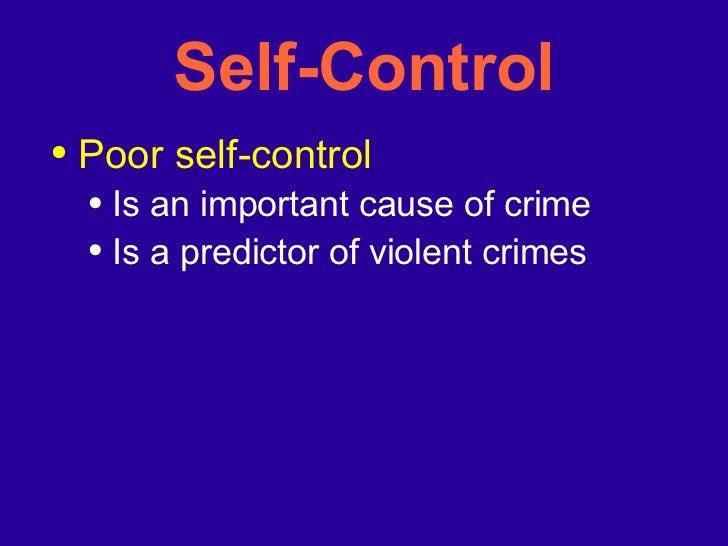 Self-Control <ul><li>Poor self-control  </li></ul><ul><ul><li>Is an important cause of crime </li></ul></ul><ul><ul><li>Is...