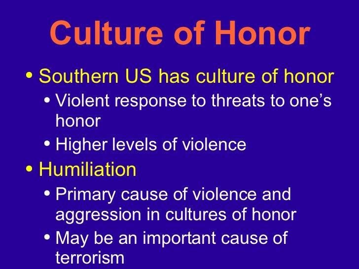 Culture of Honor <ul><li>Southern US has culture of honor </li></ul><ul><ul><li>Violent response to threats to one's honor...