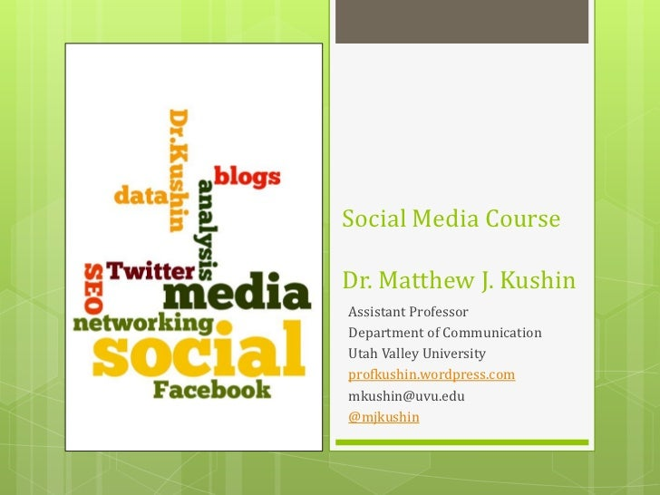 Social Media CourseDr. Matthew J. Kushin<br />Assistant Professor<br />Department of Communication<br />Utah Valley Univer...