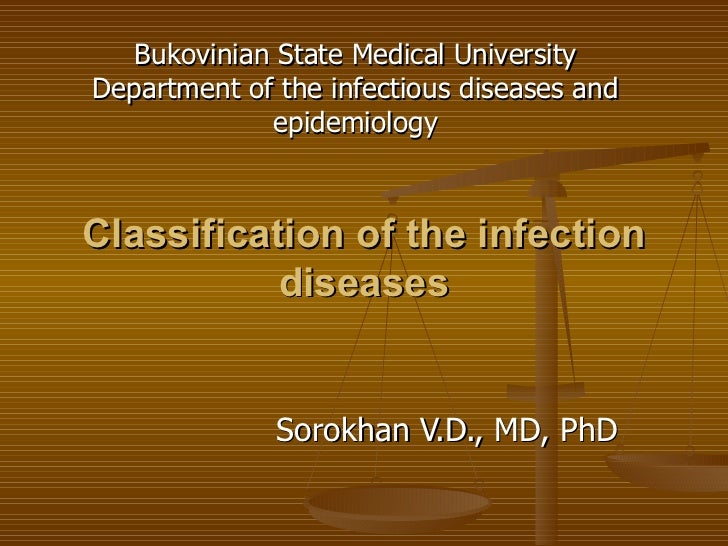 Classification of the infection diseases Sorokhan V.D., MD, PhD Bukovinian State Medical University Department of the infe...