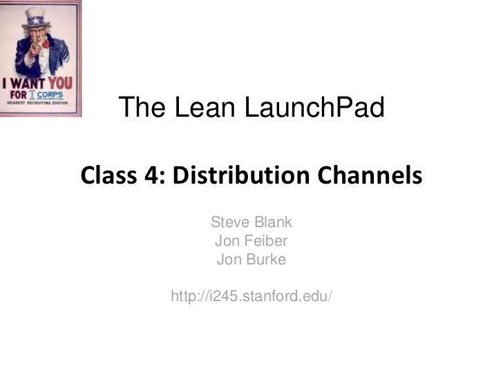 The Lean LaunchPadClass 4: Distribution Channels             Steve Blank             Jon Feiber              Jon Burke    ...