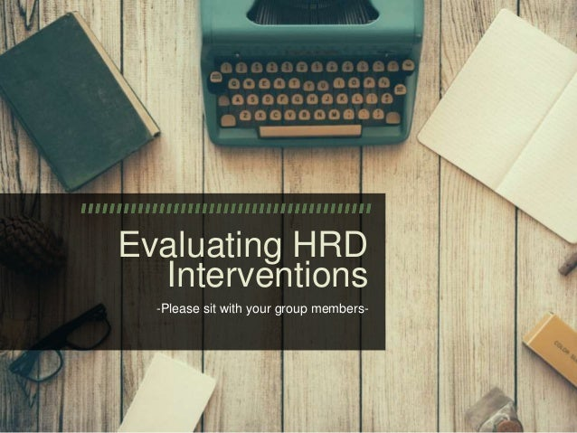 Evaluating HRD Interventions -Please sit with your group members-