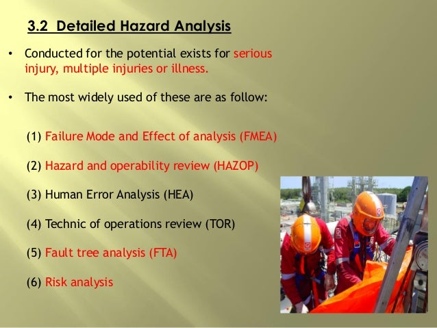 3.2 Detailed Hazard Analysis • Conducted for the potential exists for serious injury, multiple injuries or illness. • The ...