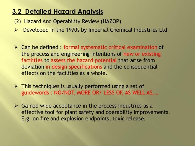 3.2 Detailed Hazard Analysis (2) Hazard And Operability Review (HAZOP)  Developed in the 1970s by Imperial Chemical Indus...