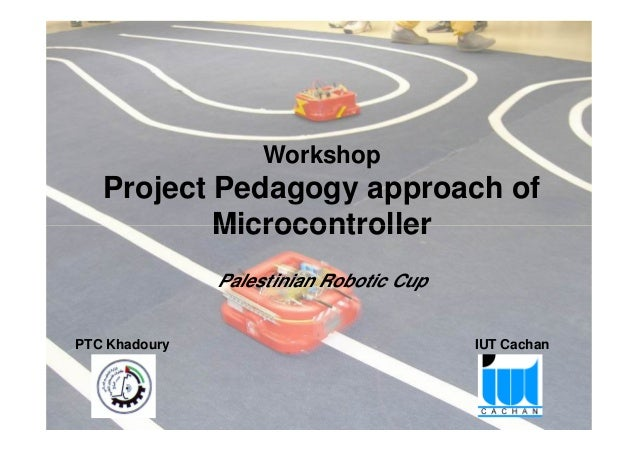 Workshop Project Pedagogy approach of Microcontroller Project Pedagogy approach of Microcontroller – Palestinian Robotic C...