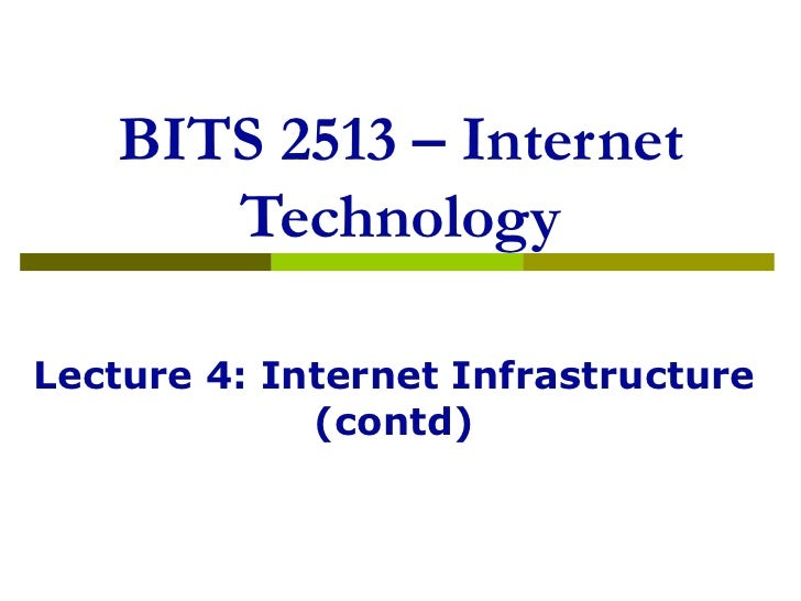 BITS 2513 – Internet Technology Lecture 4: Internet Infrastructure (contd)