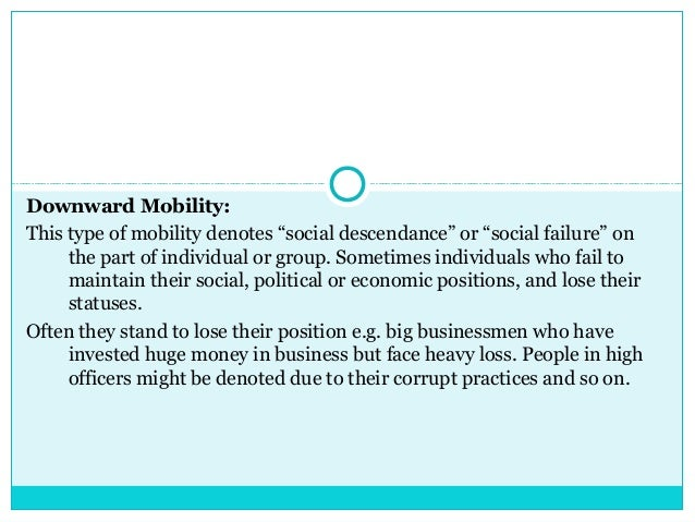 """Downward Mobility:This type of mobility denotes """"social descendance"""" or """"social failure"""" on     the part of individual or ..."""