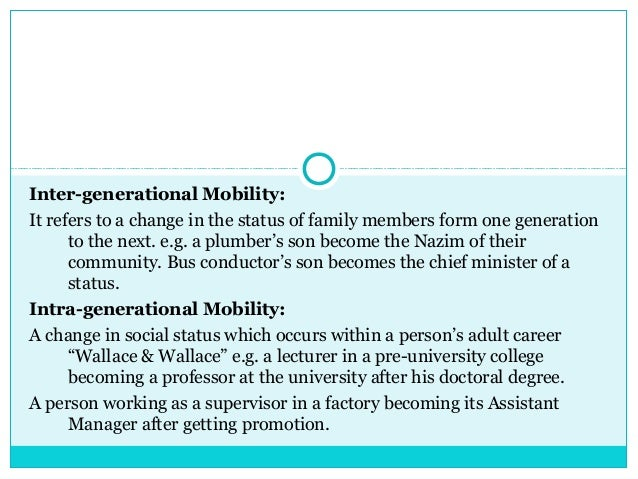 Inter-generational Mobility:It refers to a change in the status of family members form one generation      to the next. e....