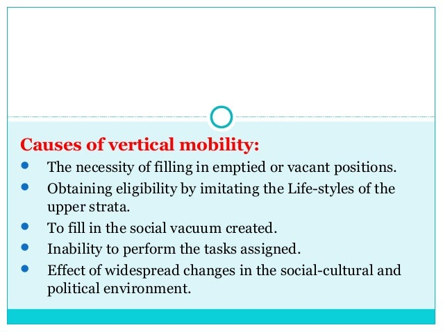 Causes of vertical mobility:   The necessity of filling in emptied or vacant positions.   Obtaining eligibility by imita...