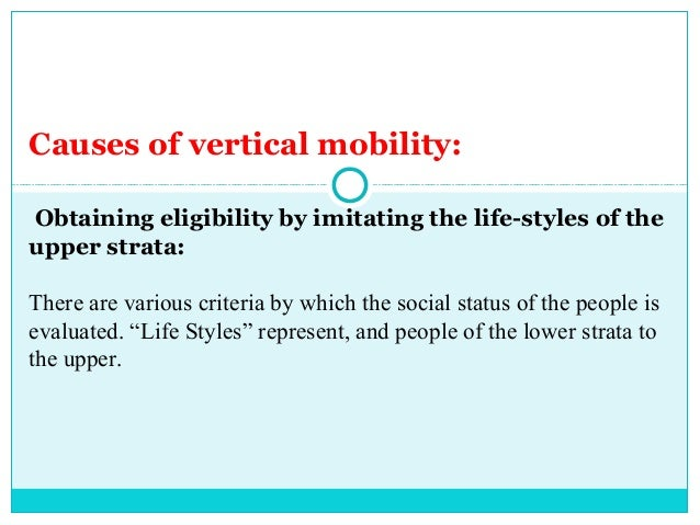 Causes of vertical mobility:Obtaining eligibility by imitating the life-styles of theupper strata:There are various criter...