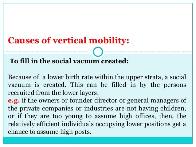 Causes of vertical mobility:To fill in the social vacuum created:Because of a lower birth rate within the upper strata, a ...