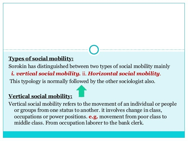 a comparison of horizontal vertical social mobility and structural mobility This site might help you re: what is an example of structural social mobility in our society and why do you think this is so.