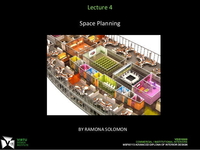BY  RAMONA  SOLOMON      Lecture  4      Space  Planning