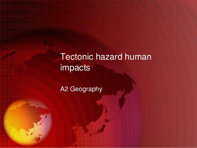 Tectonic hazard human impacts A2 Geography