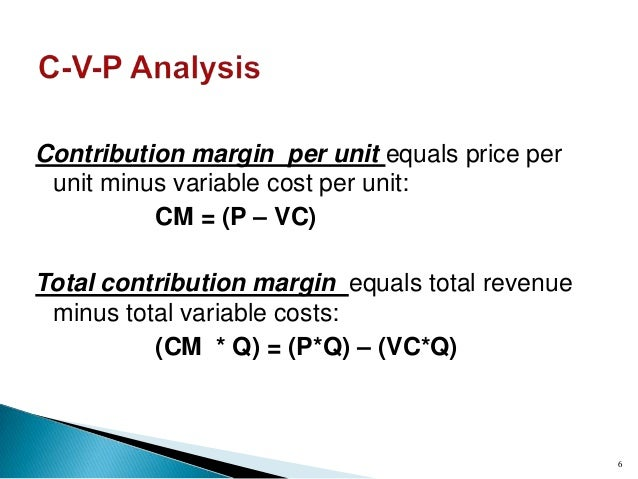 variable cost and total contribution -the difference between total revenue and total variable cost is called the contribution margin-the contribution margin per unit is the contribution that each unit.