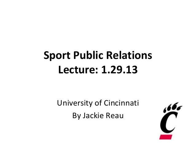 Sport Public Relations  Lecture: 1.29.13  University of Cincinnati      By Jackie Reau