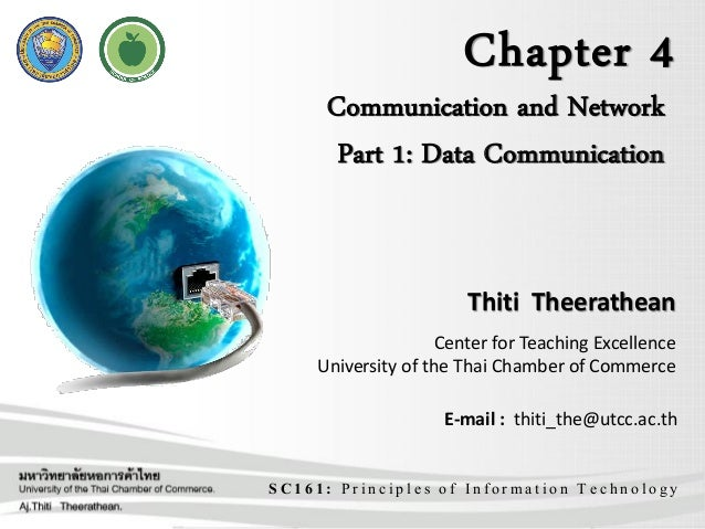 Chapter 4 SC161: Principles of Information Technology Communication and Network Part 1: Data Communication Thiti Theerathe...