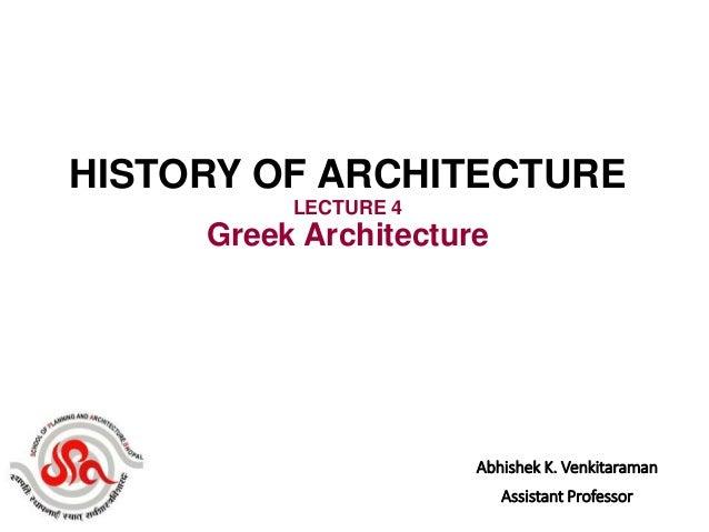 Abhishek K. Venkitaraman Assistant Professor HISTORY OF ARCHITECTURE LECTURE 4 Greek Architecture