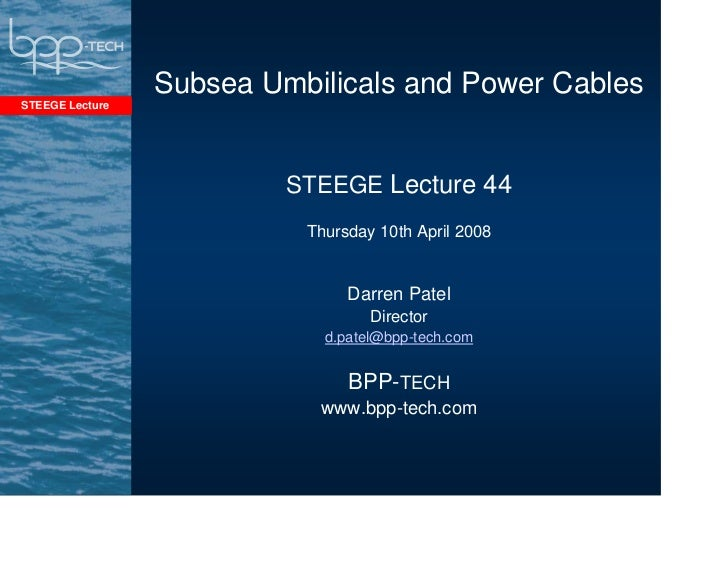 Subsea Umbilicals and Power CablesSTEEGE Lecture                          STEEGE Lecture 44                           Thur...