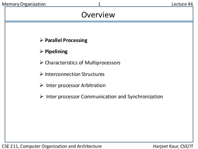 Memory Organization 1 Lecture 46 CSE 211, Computer Organization and Architecture Harjeet Kaur, CSE/IT Overview  Parallel ...