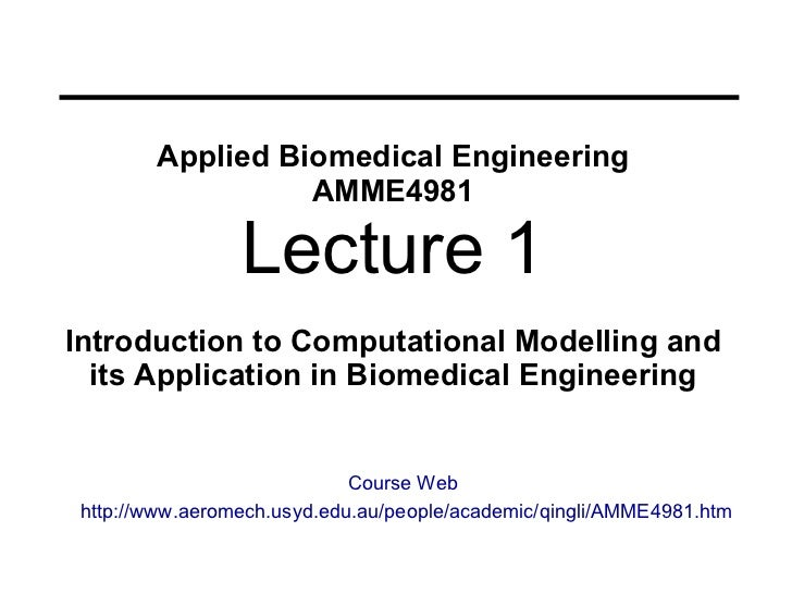Applied Biomedical Engineering AMME4981 Lecture 1 Introduction   to  Computational Modelling  and its Application in Biome...