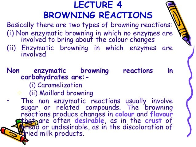 LECTURE 4 BROWNING REACTIONS  Basically there are two types of browning reactions: (i) Non enzymatic browning in which no ...