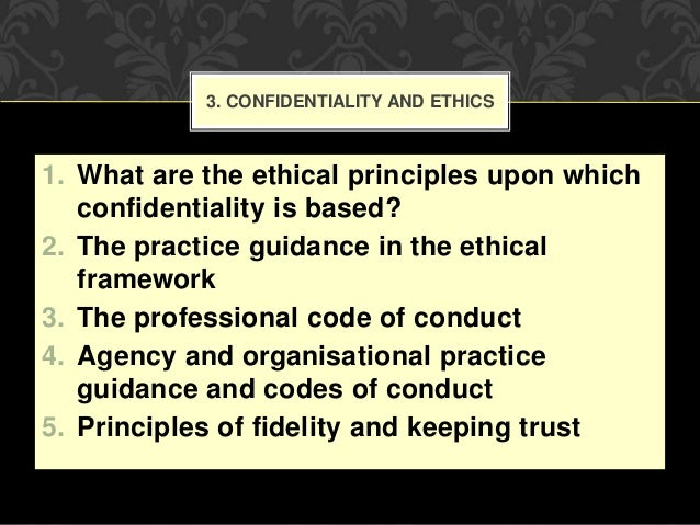 client confidentiality and ethics in the In situations where you believe an ethical or legal exception to confidentiality exists, ask yourself the following question: will lack of this specific patient.