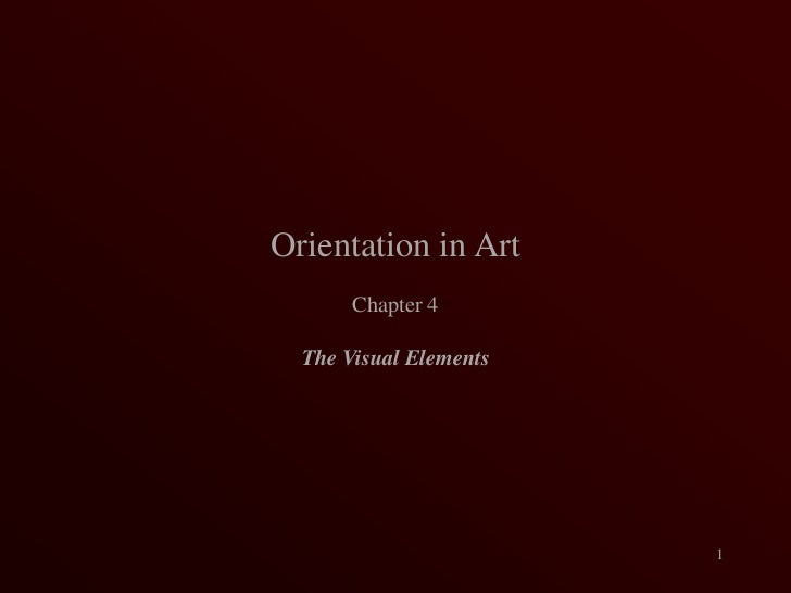 Orientation in Art<br />Chapter 4<br />The Visual Elements<br />1<br />