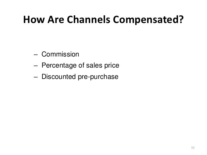 How Are Channels Compensated? – Commission – Percentage of sales price – Discounted pre-purchase                          ...
