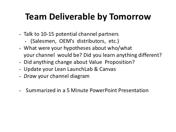 Team Deliverable by Tomorrow•   Talk to 10-15 potential channel partners    • (Salesmen, OEM's distributors, etc.)•   What...
