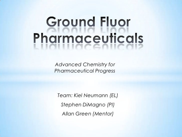 Advanced Chemistry forPharmaceutical Progress Team: Kiel Neumann (EL)  Stephen DiMagno (PI)  Allan Green (Mentor)