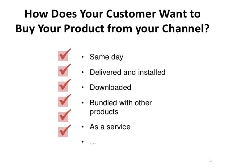 How Does Your Customer Want toBuy Your Product from your Channel?          • Same day          • Delivered and installed...